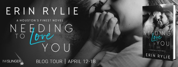 Erin Rylie--A Boston's Finest novel-- NEEDING TO LOVE YOU  tour banner
