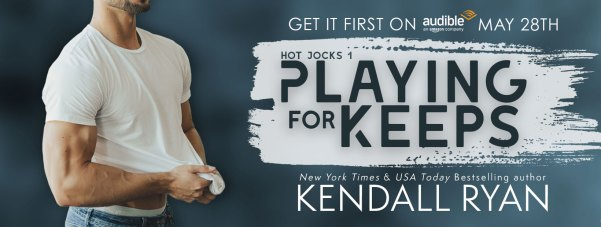 Playing for Keeps (Hot Jocks #1) by Kendall Ryan Get it first on Audible - May 28 Blitz banner