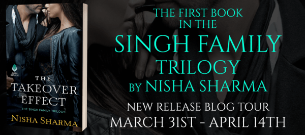 The first book in the Singh Family trilogy by Nisha Sharma THE TAKEOVER EFFECT tour banner