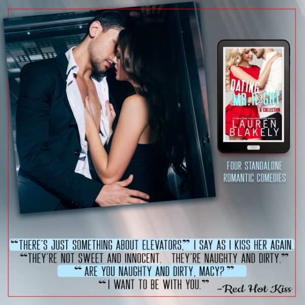 """There's just something about elevators,"" I say as I kiss her again. ""They're not sweet and innocent. They're naughty and dirty."" ""Are you naughty and dirty, Macy?"" ""I want to be with you."" -Red Hot Kiss"