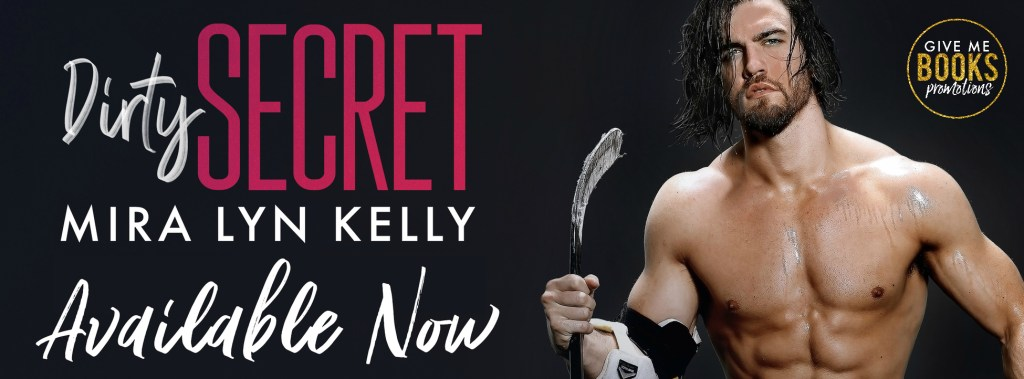 Dirty Secret by Mira Lyn Kelly available now banner