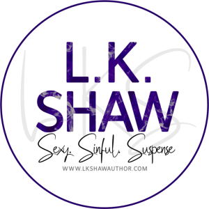L.K. Shaw author graphic  Sexy, sinful suspense www.lkshawauthor.com