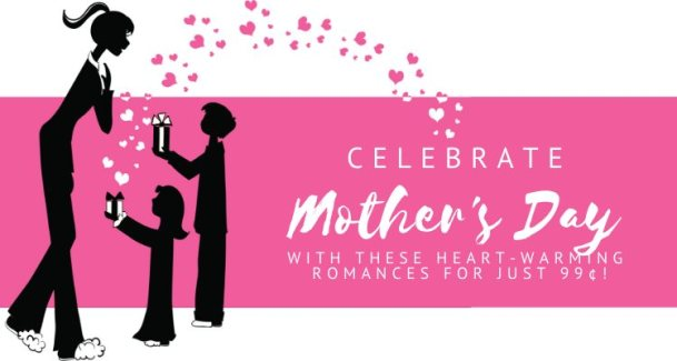 Celebrate Mother's Day with these heart-warming romances for just 99 cents!