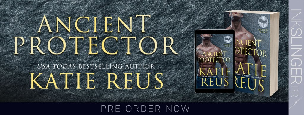 Ancient Protector by USA Today bestselling author Katie Reus Preorder now banner
