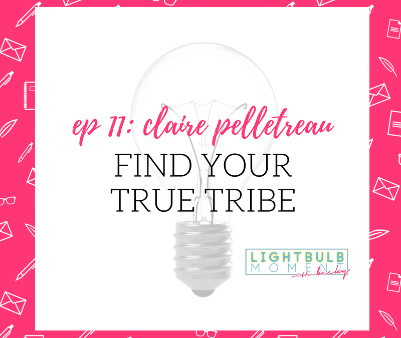 11: Claire Pelletreau: Find Your True Tribe
