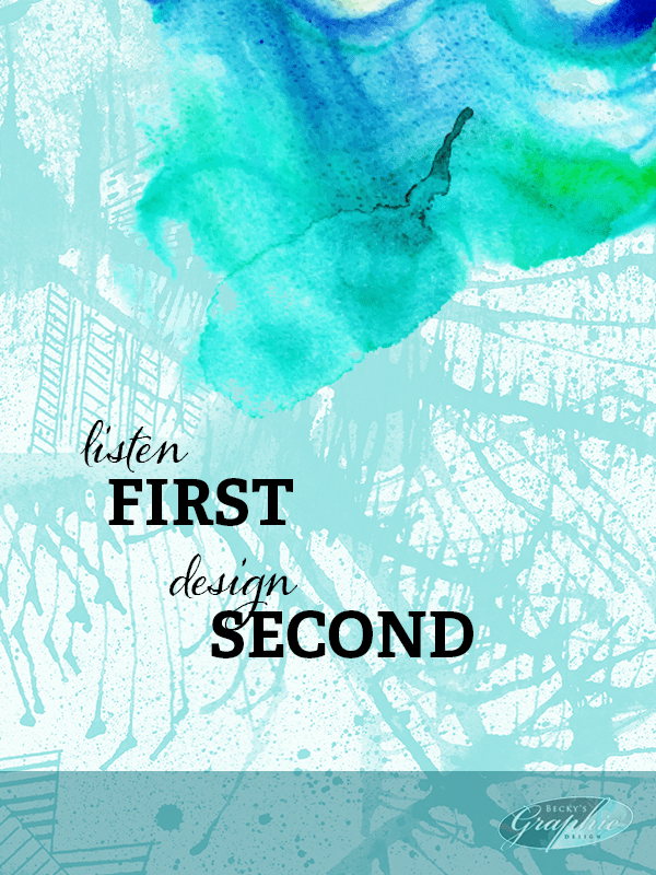 Listen First; Design Second