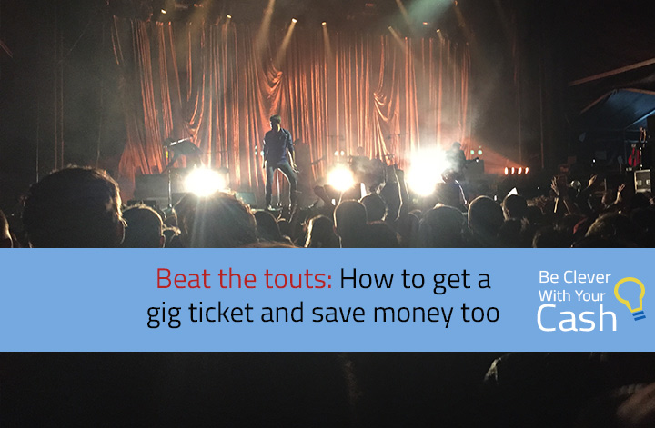 Beat the touts: How to get a gig ticket and save money too