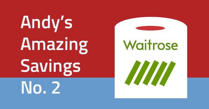 Andy's Amazing Savings #2: Waitrose