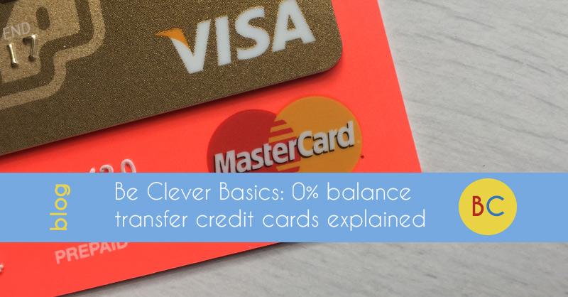 Be Clever Basics – 0% balance transfer credit cards explained
