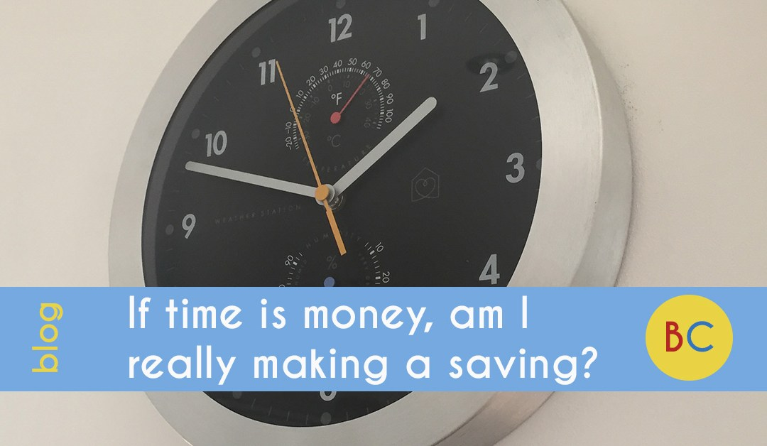 If time is money, am I really making a saving?