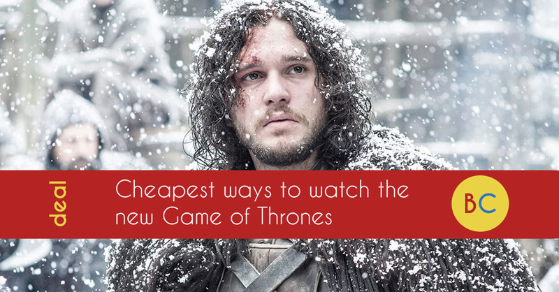Cheapest way to watch the new Game of Thrones