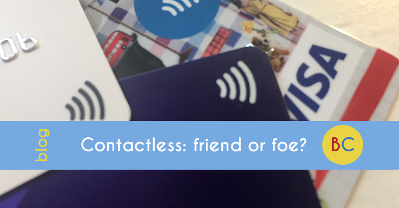 Contactless: Friend or Foe?