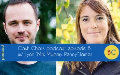 "Cash Chats episode 8 w/ guest Lynn ""Mrs Mummy Penny"" James"