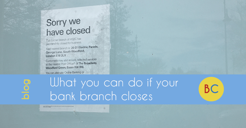 What you can do if your bank branch closes | Be Clever With Your Cash