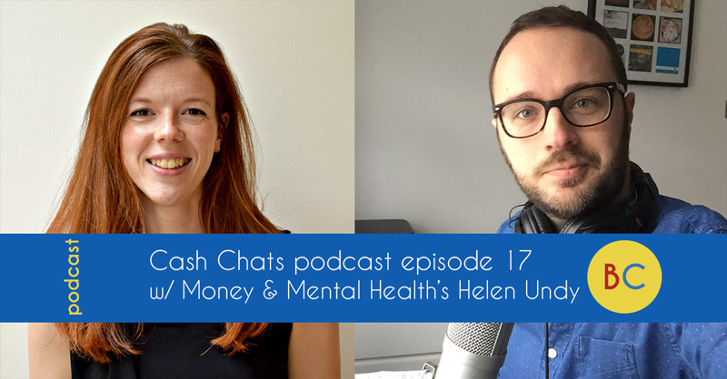 Cash Chats podcast episode 17 Money and Mental Health special w/ guest Helen Undy