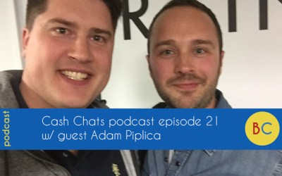 Cash Chats podcast episode 21 w/ guest Adam Piplica