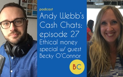 Cash Chats ep 27: Ethical money special w/ guest Becky O'Connor