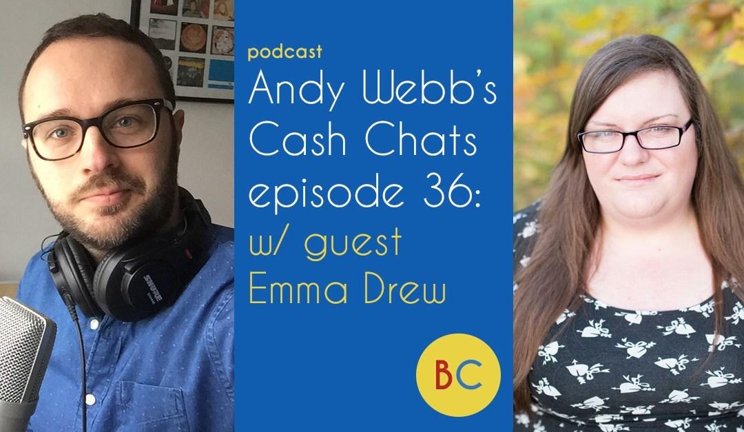 Cash Chats ep36 w/ guest Emma Drew