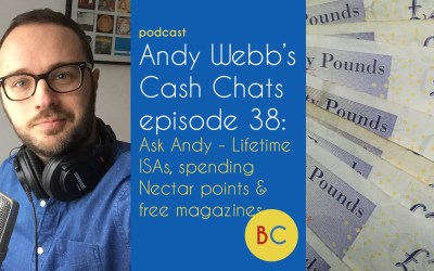 Cash Chats ep38: Ask Andy – Lifetime ISAs, spending Nectar points and free magazines