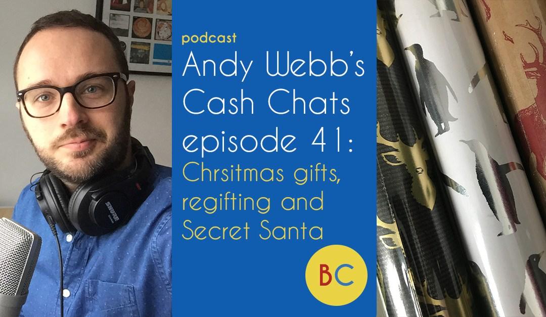 Cash Chats ep 41: Christmas gifts, regifting and Secret Santa