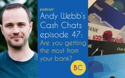 Cash Chats ep47: Are you getting the most from your bank?