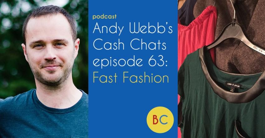 Cash Chats ep63: Fast Fashion