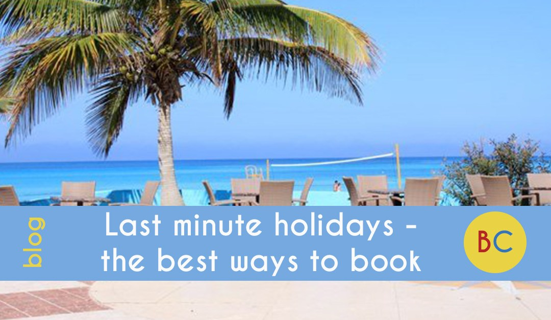 Last minute holidays – the best way to book