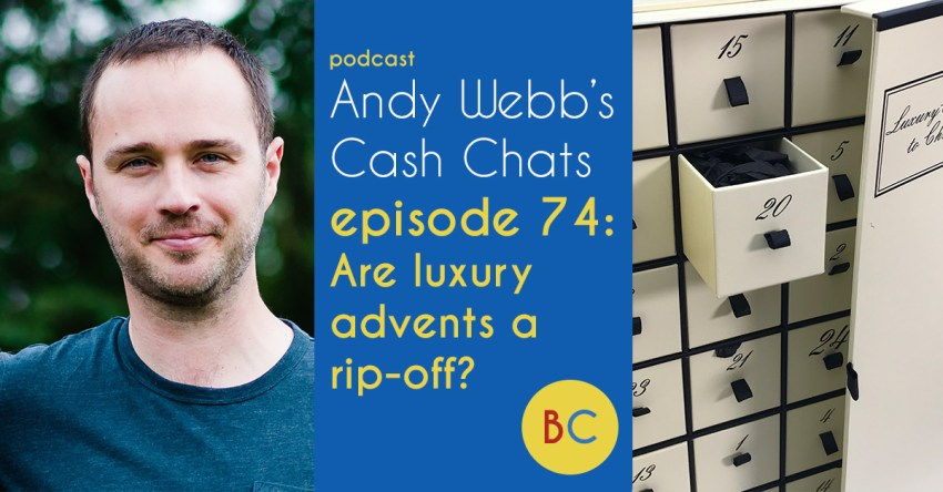 Cash Chats 74: Are luxury advent calendars a rip-off?