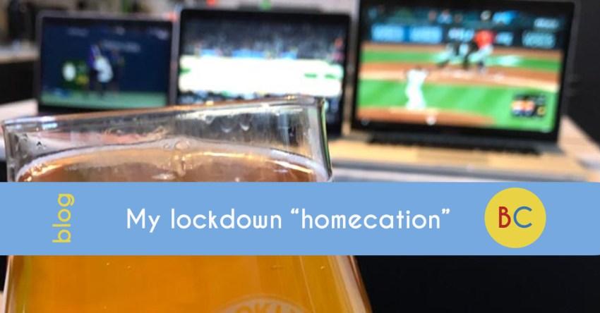 "My lockdown ""homecation"""