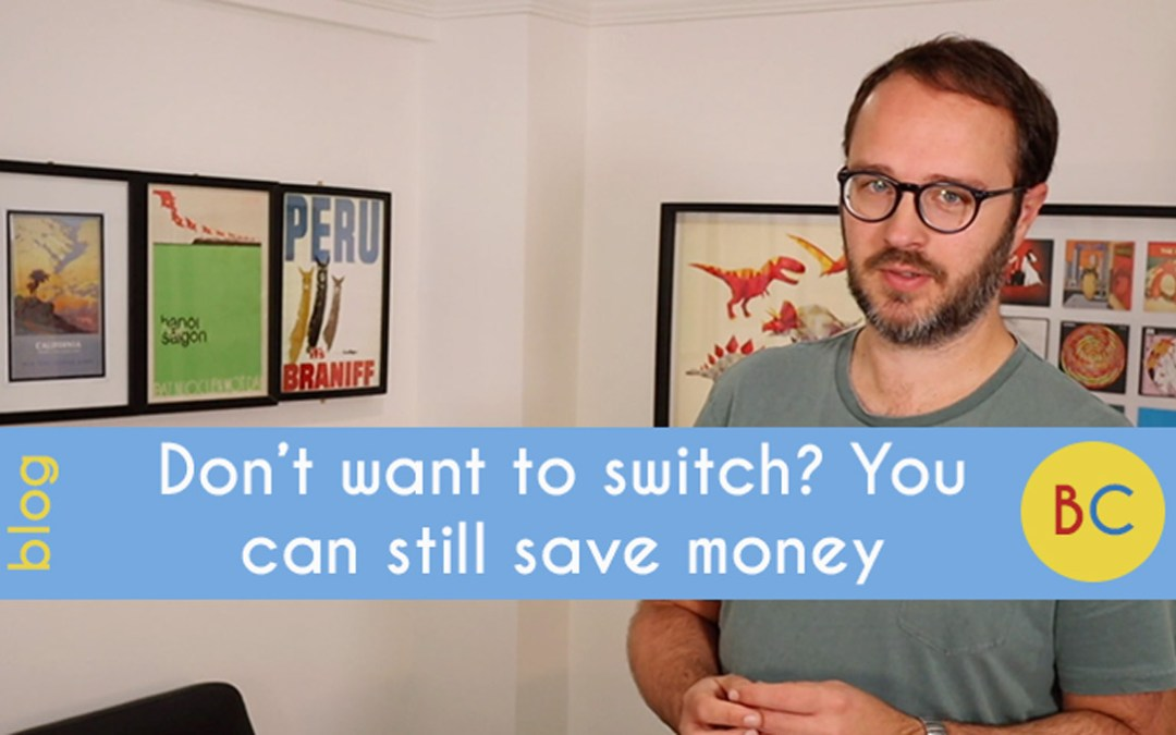 Don't want to switch? You can still save money