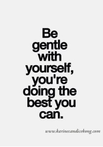 Caregivers are very critical of themselves. They expect perfection.  To be gentle with themselves is a good reminder.