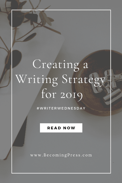#WriterWednesday: Creating a Writing Strategy for 2019