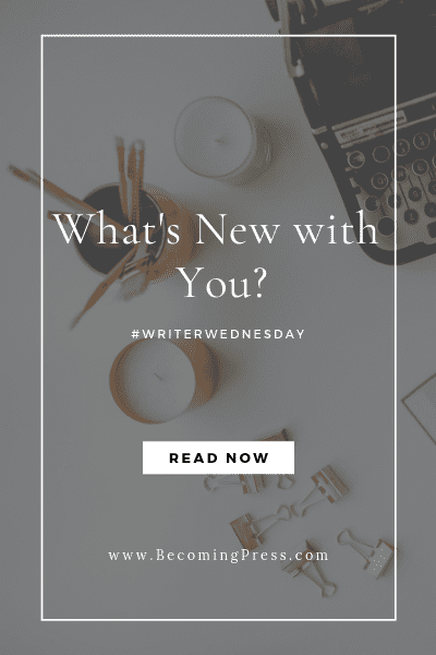 #WriterWednesday: What's New with You?