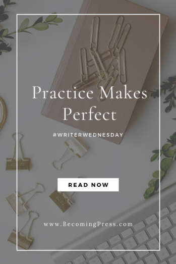 Practice Makes Perfect in Blogging, Writing, and Starting New Projects