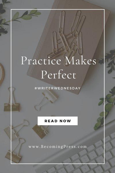 #WriterWednesday: Practice Makes Perfect