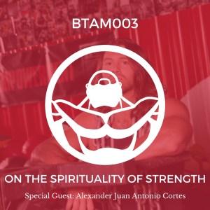 On the Spirituality of Strength with Alexander Juan Antonio Cortes