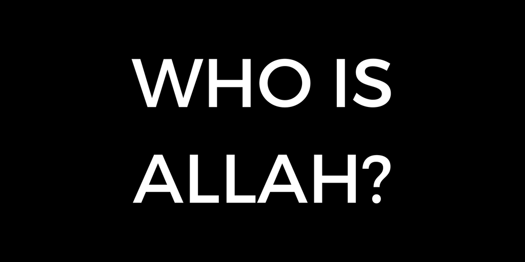 Who is Allah? (Non-Muslims Should Read this Too)