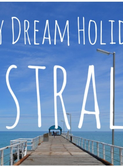 My Dream Holiday – Australia