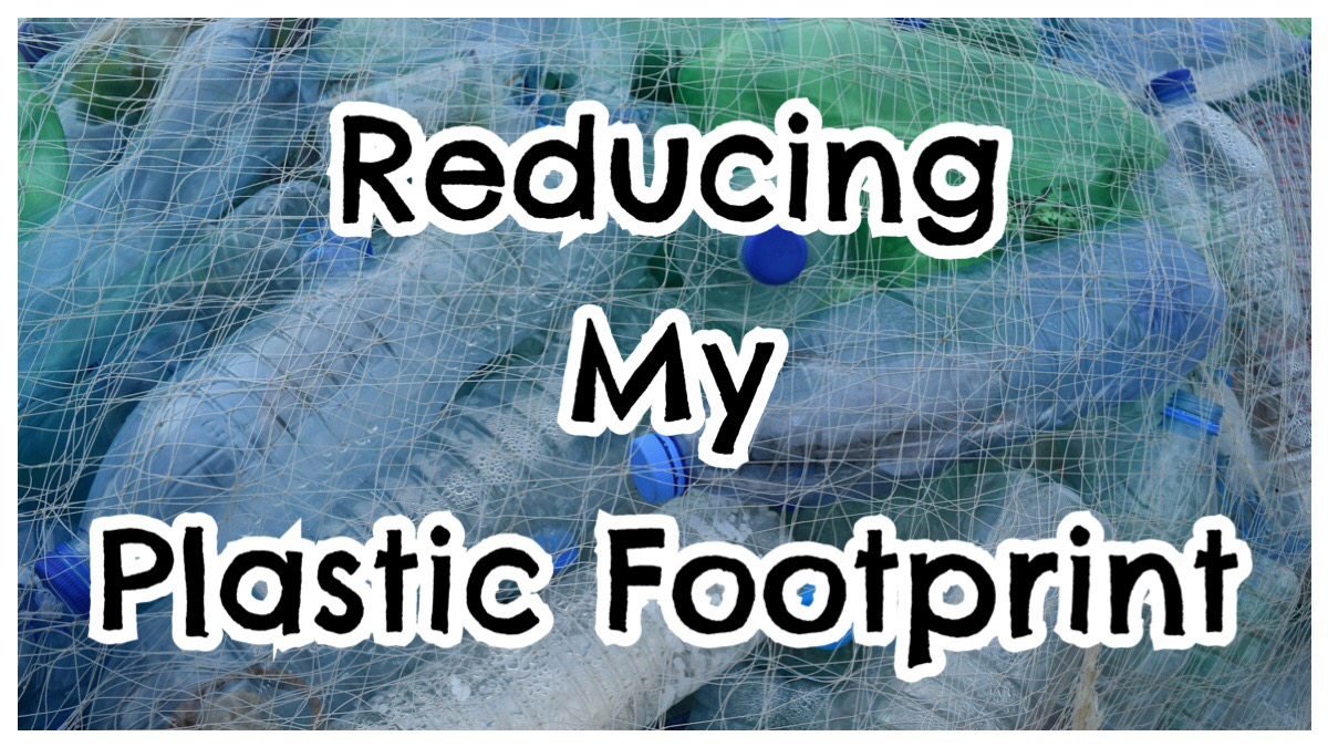 Reducing my Plastic Footprint in bold typeface over am image of plastic bottles