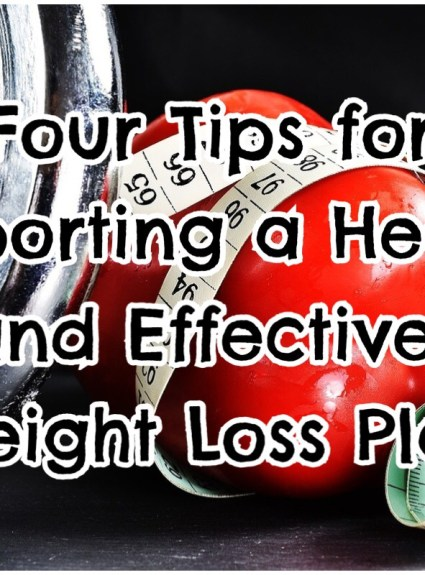 *** Four Tips for Supporting a Healthy and Effective Weight Loss Plan ***