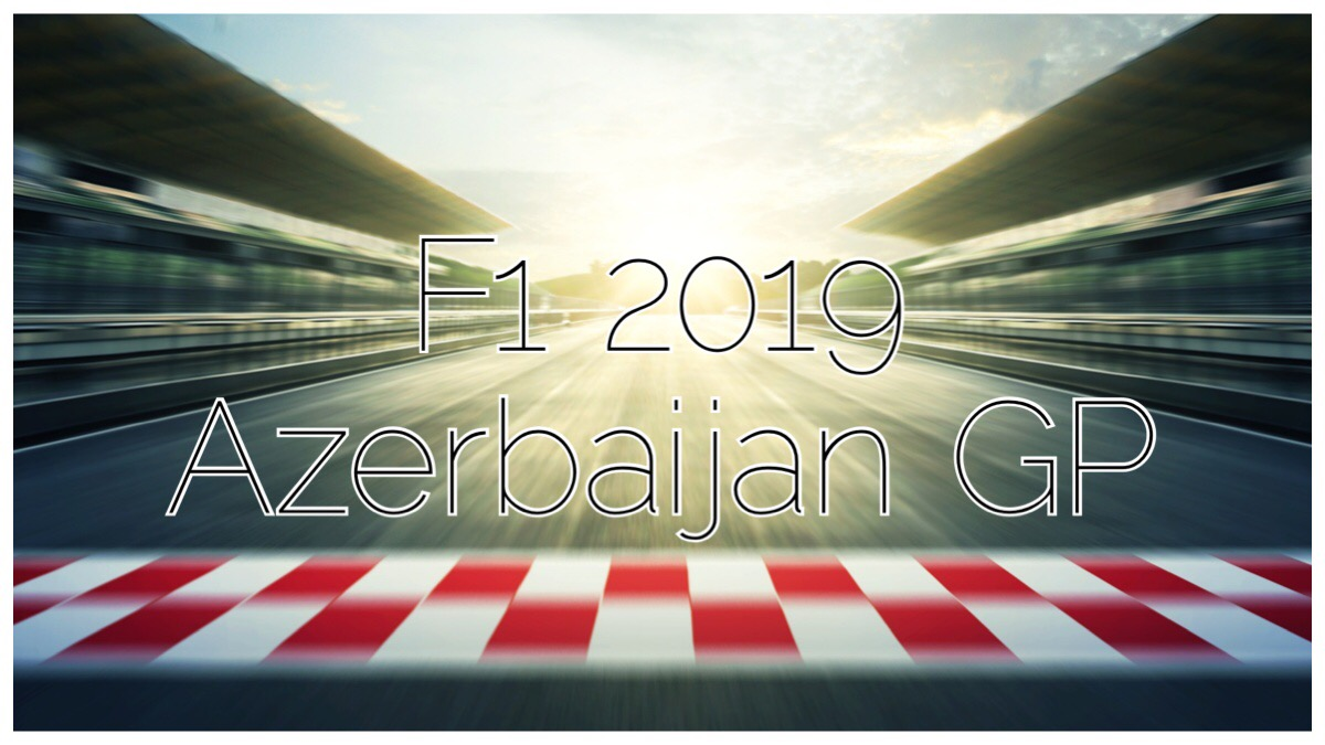 My thoughts about the Azerbaijan GP 2019.