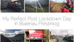 Planning My Perfect Post Lockdown Day in Blaenau Ffestiniog