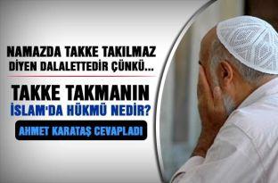 Takke takmanın İslam'da hükmü nedir? İşte Ahmet Karataş'ın cevabı