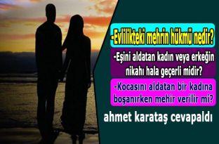 Evlilikteki mehrin hükmü nedir? Eşini aldatan, kadın veya erkeğin nikahı hala geçerli midir? kocasını aldatan bir kadına boşanırken mehir verilir mi? işte bütün cevaplar