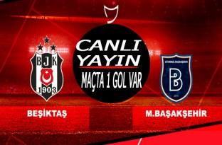 Beşiktaş Başakşehir maçı Canlı Yayın/Maçta 2 gol var/Kartal beraberliği yakaladı