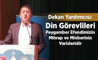 Dr. Özkan: Din görevlileri Peygamber efendimizin, mihrap ve minberinin varisleridir