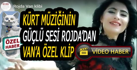 Kürt Müziğinin güçlü sesi Rojda'dan VAN'a Özel Klip