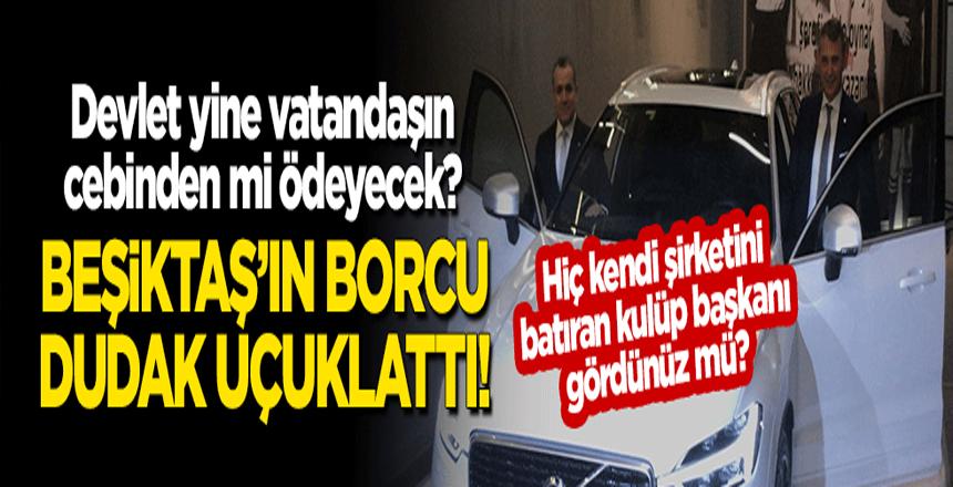 Beşiktaş'ın borcu dudak uçuklattı! Devlet yine vatandaşın cebinden mi ödeyecek?