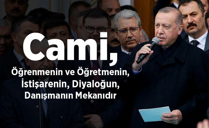 Erdoğan: Cami, öğrenmenin ve öğretmenin, istişarenin, diyaloğun, danışmanın mekanıdır