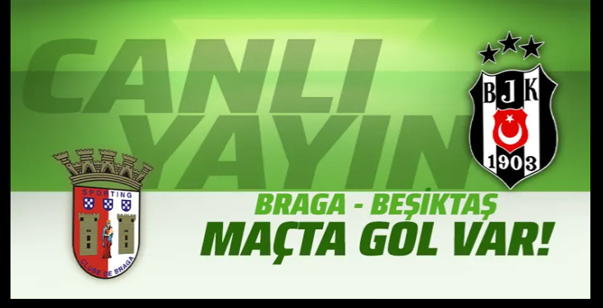 Braga Beşiktaş UEFA Avrupa Ligi maçı CANLI YAYIN/maçta 3 gol var